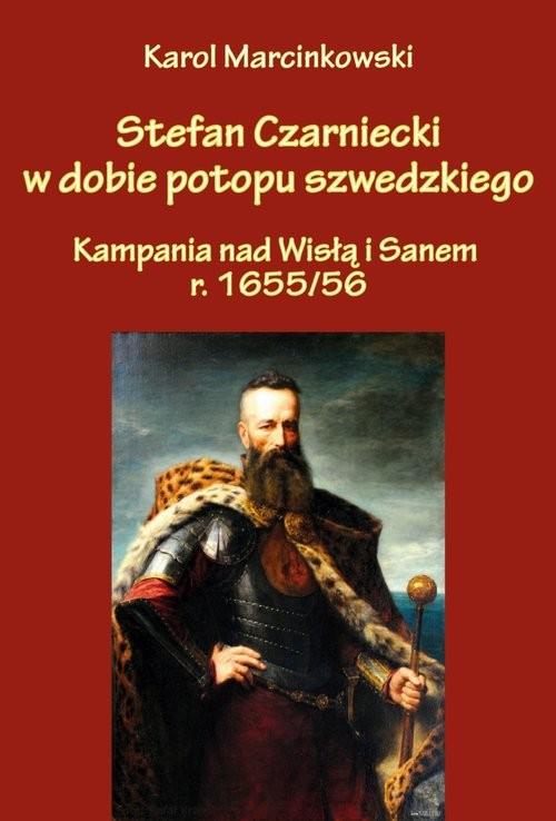 okładka Stefan Czarniecki w dobie potopu szwedzkiego (kampania nad Wisłą i Sanem r. 1655/56), Książka | Karol Marcinkowski