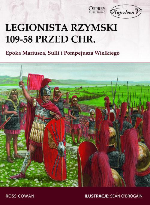 okładka Legionista rzymski 109-58 przed Chr. Epoka Mariusza, Sulli i Pompejusza Wielkiego, Książka | Ross Cowan