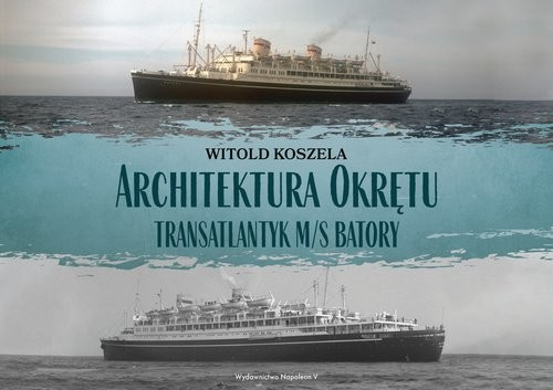 okładka Architektura Okrętu Transatlantyk ms Batoryksiążka      Witold Koszela