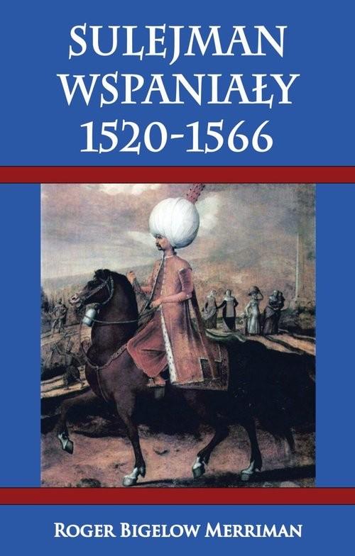 okładka Sulejman Wspaniały 1520-1566, Książka | Bigelow Merriman Roger