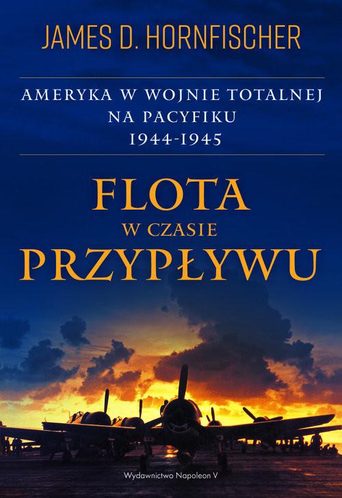 okładka Flota w czasie przypływu Ameryka w wojnie totalnej na Pacyfiku 1944-1945książka |  | D. Hornfischer James