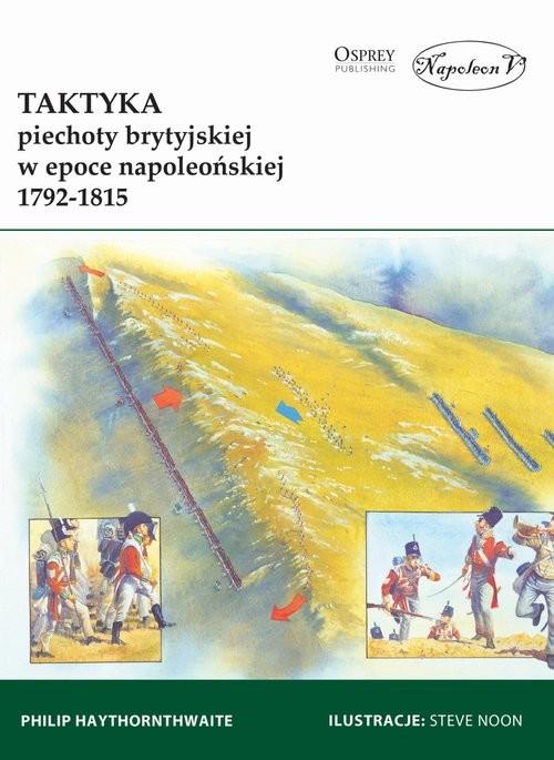 okładka Taktyka piechoty brytyjskiej w epoce napoleońskiej 1792-1815, Książka | Philip Haythornthwaite