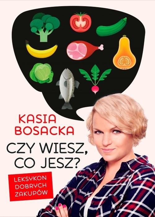 okładka Czy wiesz, co jesz? Leksykon dobrych zakupów, Książka | Bosacka Katarzyna