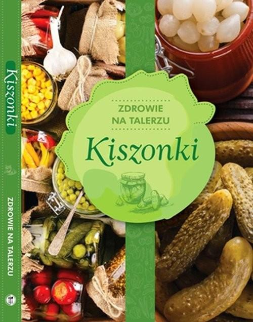 okładka Kiszonki zdrowie na talerzu, Książka | Opracowanie zbiorowe
