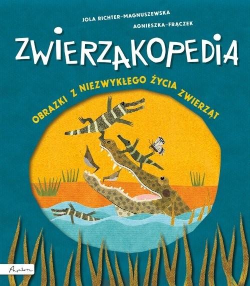 okładka Zwierzakopedia Obrazki z niezwykłego życia zwierząt, Książka | Agnieszka Frączek, Magnuszewska Jola Richter