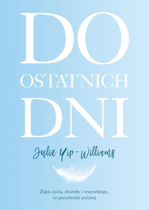 okładka Do ostatnich dni, Książka | Yip-Williams Julie