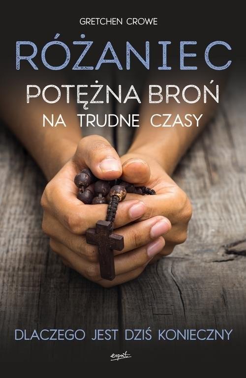 okładka Różaniec Potężna broń na trudne czasy, Książka | Crowe Gretchen