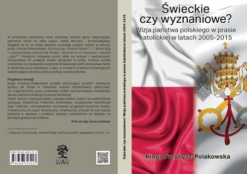okładka Świeckie czy wyznaniowe? Wizja państwa polskiego w prasie katolickiej w latach 2005–2015, Książka   Przybysz-Polakowska Kinga