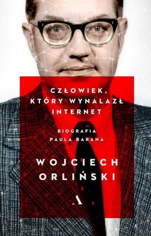 okładka Człowiek który wynalazł internet. Biografia Paula Barana, Książka | Orliński Wojciech