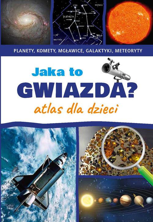 okładka Jaka to gwiazda Atlas dla dzieci, Książka | Opracowanie zbiorowe