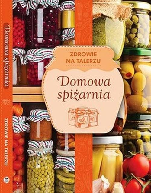 okładka Domowa spiżarnia zdrowie na talerzu, Książka | Opracowanie zbiorowe