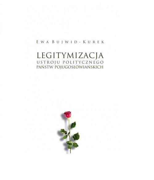 okładka Legitymizacja ustroju politycznego państw pojugosłowiańskich, Książka | Ewa Bujwid-Kurek