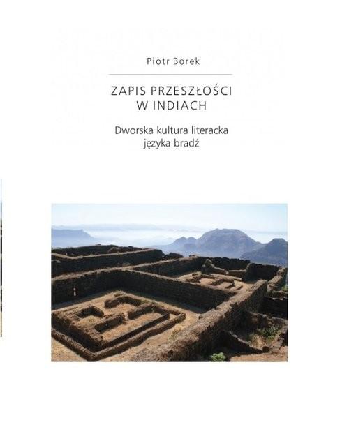 okładka Zapis przeszłości w Indiach. Dworska kultura literacka języka bradź, Książka | Piotr Borek