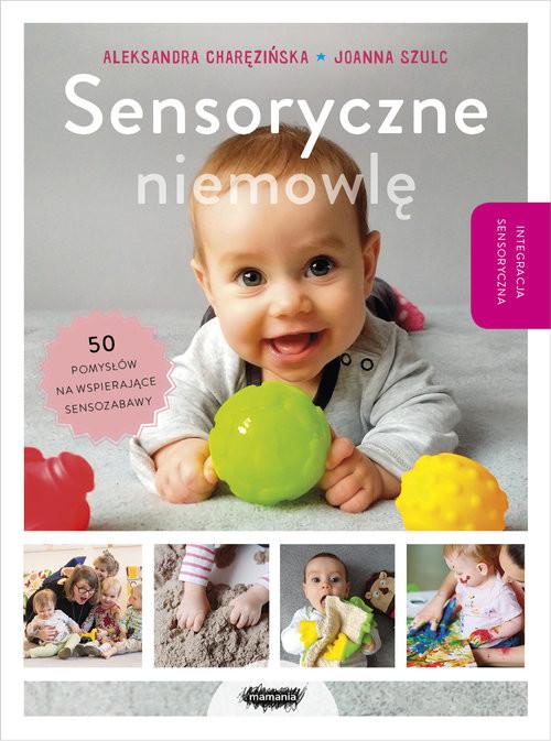 okładka Sensoryczne niemowlę, Książka | Charęzińska Aleksandra, Szulc Joanna