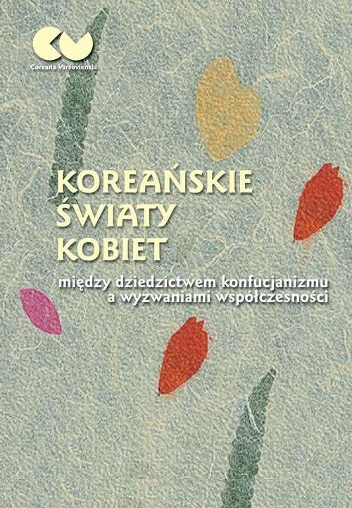 okładka Koreańskie światy kobiet - między dziedzictwem konfucjanizmu a wyzwaniami współczesności, Książka  