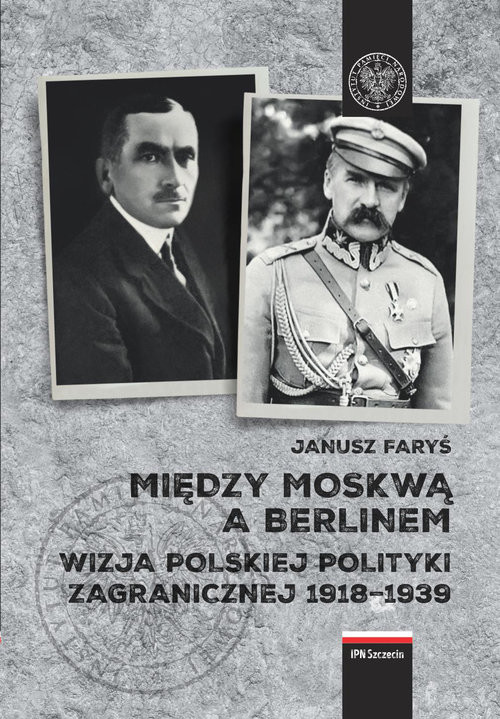 okładka Między Moskwą a Berlinem Wizje polskiej polityki zagranicznej w latach 1918–1939, Książka | Faryś Janusz