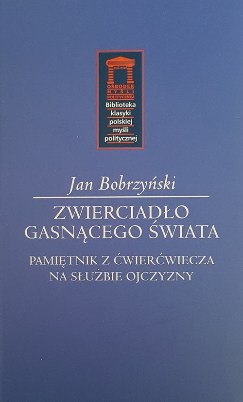 okładka Zwierciadło gasnącego świata Pamiętnik z ćwierćwiecza na służbie Ojczyzny, Książka | Bobrzyński Jan