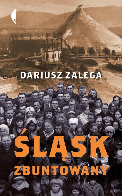 okładka Śląsk zbuntowany, Książka | Zalega Dariusz
