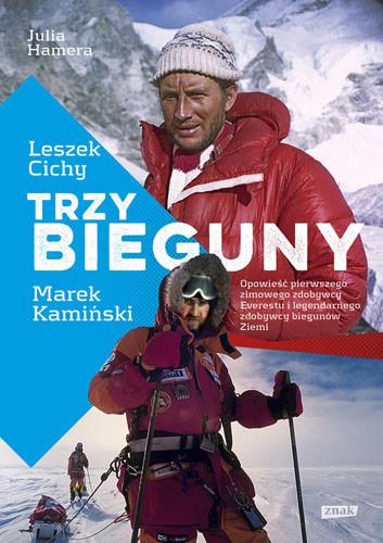 okładka Trzy Bieguny. Opowieść pierwszego zimowego zdobywcy Everestu i legendarnego zdobywcy biegunów Ziemi, Książka | Cichy Leszek, Hamera Julia, Kamiński Marek