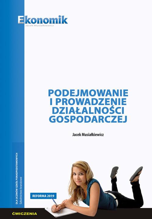 okładka Podejmowanie i prowadzenie działalności gospodarczej - ćwiczeniaksiążka      Musiałkiewicz Jacek