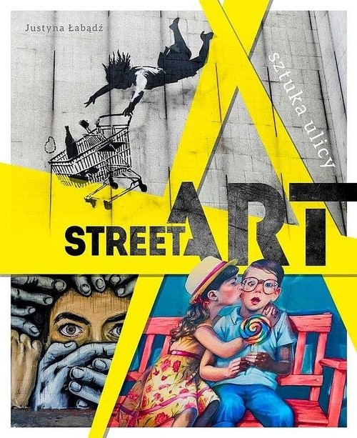 okładka Street Art Sztuka ulicy, Książka | Łabądź Justyna