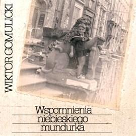 okładka Wspomnienia niebieskiego mundurka, Audiobook | Gomulicki Wiktor