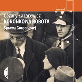 okładka Koronkowa robota. Sprawa Gorgonowej, Audiobook | Łazarewicz Cezary