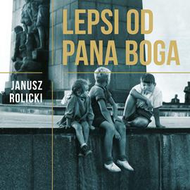 okładka Lepsi od Pana Boga. Reportaże z Polski Ludowej, Audiobook | Rolicki Janusz
