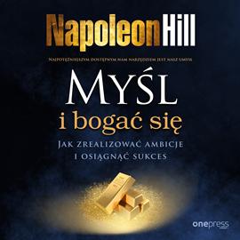 okładka Myśl i bogać się. Jak zrealizować ambicje i osiągnąć sukces, Audiobook | Hill Napoleon