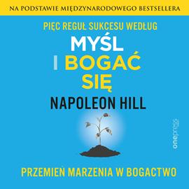 okładka Pięć reguł sukcesu według Myśl i bogać się. Przemień marzenia w bogactwo, Audiobook | Hill Napoleon