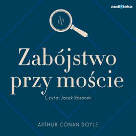 okładka Zabójstwo przy moście, Audiobook   Conan Doyle Arthur