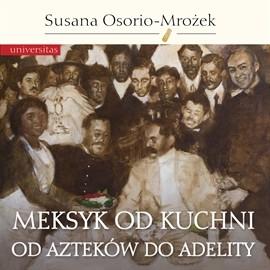 okładka Meksyk od kuchni. Od Azteków do Adelity, Audiobook | Osorio-Mrożek Susana