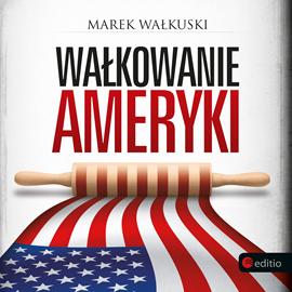 okładka Wałkowanie Ameryki, Audiobook | Wałkuski Marek