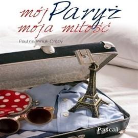 okładka Mój Paryż, moja miłość, Audiobook | Wnuk-Crépy Paulina