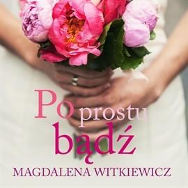 okładka Po prostu bądź, Audiobook   Witkiewicz Magdalena