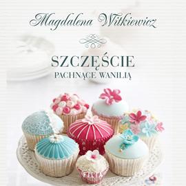 okładka Szczęście pachnące wanilią, Audiobook   Witkiewicz Magdalena