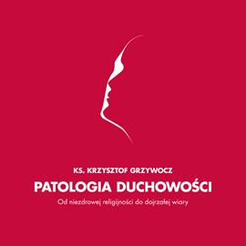 okładka Patologia duchowości, Audiobook | Krzysztof Grzywocz Ks.