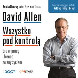 okładka Wszystko pod kontrolą. Gra w pracę i biznes zwany życiem, Audiobook | Allen David