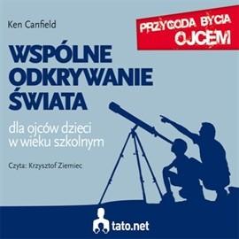 okładka Wspólne odkrywanie świata. Dla ojców dzieci w wieku szkolnym, Audiobook | Canfield Ken