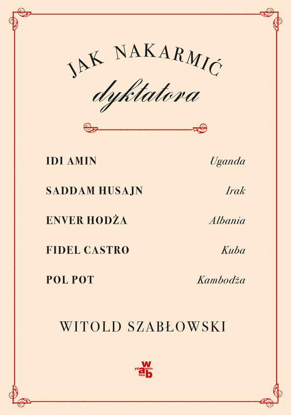 okładka Jak nakarmić dyktatora, Książka | Szabłowski Witold