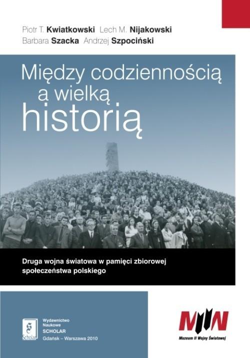 okładka Między codziennością a wielką historią, Książka | Piotr Tadeusz Kwiatkowski, Lech Mi Nijakowski