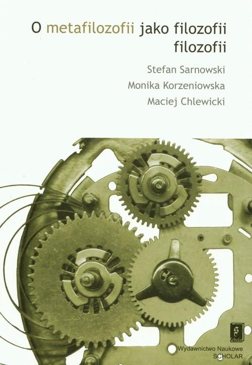 okładka O metafilozofii jako filozofii filolozofiiksiążka |  | Stefan Sarnowski, Monika Korzeniowska, Chlewi