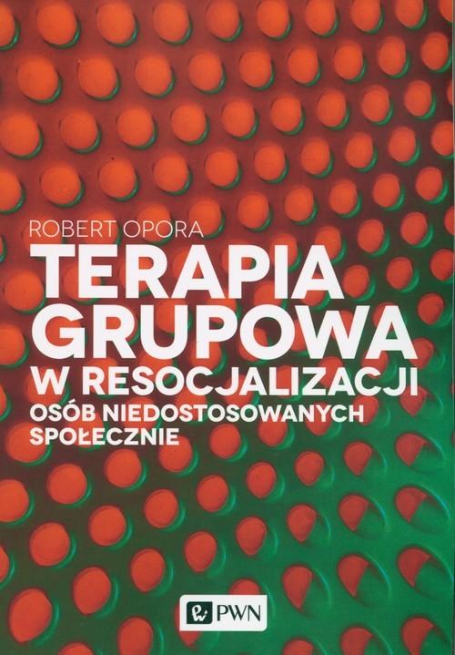 okładka Terapia grupowa w resocjalizacji osób niedostowanych społecznie, Książka | Opora Robert