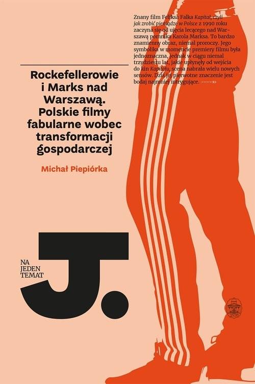 okładka Rockefellerowie i Marks nad Warszawą Polskie filmy fabularne wobec transformacji gospodarczej, Książka | Piepiórka Michał