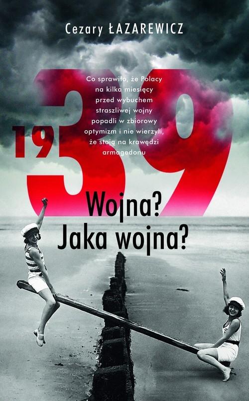 okładka 1939 Wojna? Jaka wojna?, Książka | Łazarewicz Cezary