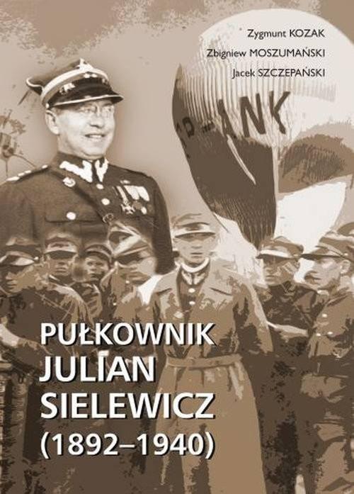 okładka Pułkownik Julian Sielewicz (1892-1940), Książka | Zygmunt Kozak, Zbigniew Moszumański, Szczepań
