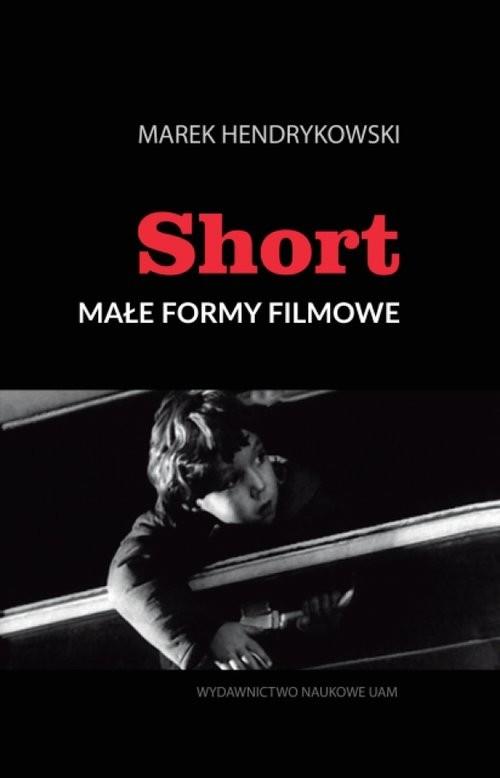 okładka Short Małe formy filmowe, Książka | Hendrykowski Marek