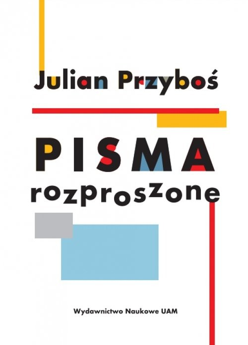 okładka Julian Przyboś Pisma rozproszone, Książka | Agnieszka Kwiatkowska, Joanna Grądziel-Wójcik