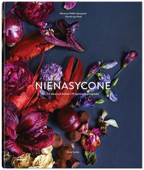 okładka Nienasycone 14 sławnych kobiet i 99 stylowych przepisów, Książka | Marianne Pfeffer Gjengedal, Klaudia Iga Péres