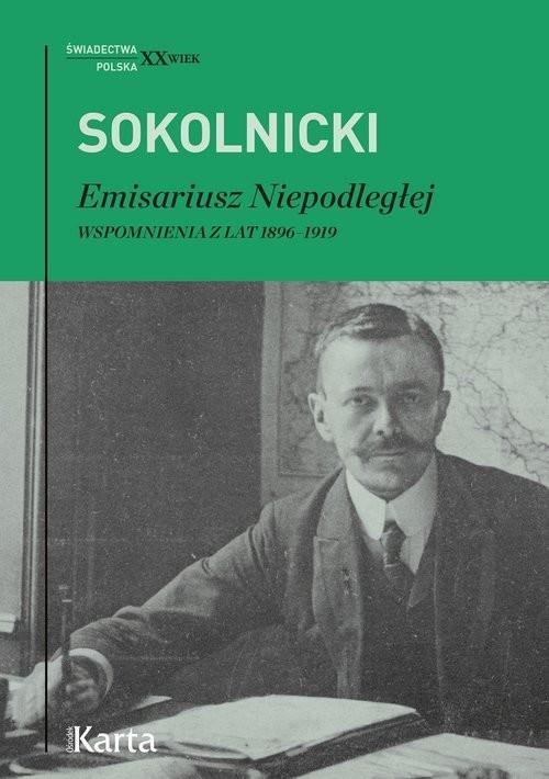 okładka Emisariusz Niepodległej Wspomnienia z lat 1896–1919, Książka | Sokolnicki Michał